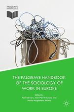 Vente EBooks : The Palgrave Handbook of the Sociology of Work in Europe  - Paul STEWART - Jean-Pierre DURAND - Maria-Magdalena Richea
