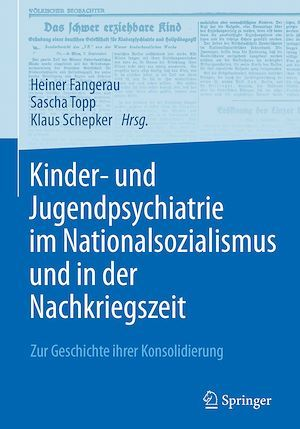 Kinder- und Jugendpsychiatrie im Nationalsozialismus und in der Nachkriegszeit  - Heiner Fangerau  - Sascha Topp  - Klaus Schepker
