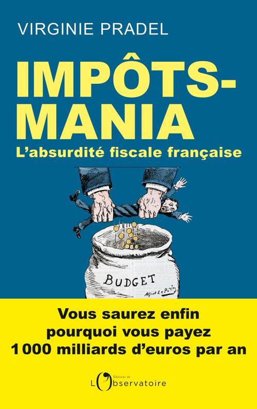 Impôts-mania ; l'absurdité fiscale française