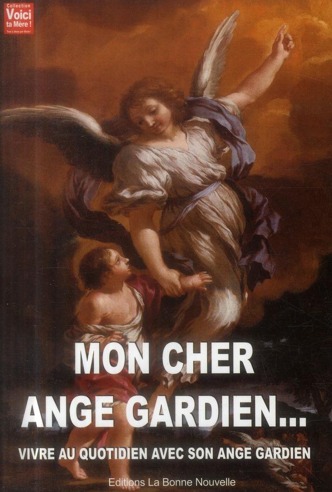 Mon cher ange gardien ; vivre au quotidien avec mon gardien