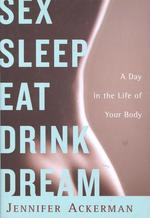 Sex Sleep Eat Drink Dream  - Jennifer Ackerman