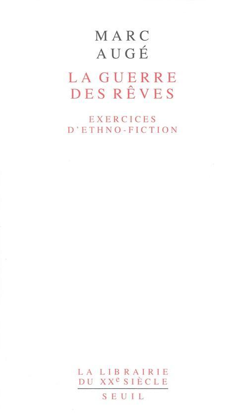 La guerre des rêves ; exercices d'ethno-fiction