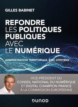 Refondre les politiques publiques avec le numérique ; administration territoriale, Etat, citoyens