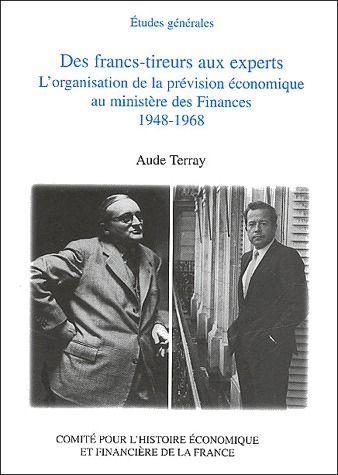 des francs-tireurs aux experts ; l'organisation de la prévision économique au ministère des finances, 1948-1968