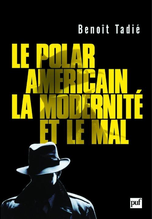 Le polar américain, la modernité et le mal (1920-1960)  - Benoit Tadie