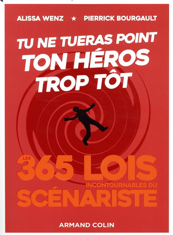 Tu ne tueras point ton héros trop tôt ; 365 lois incontournables du scénariste