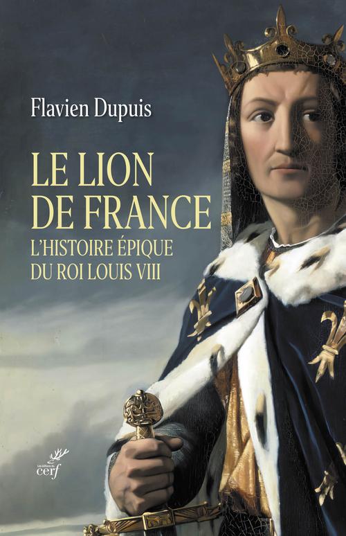 Le Lion de France : l'histoire épique du roi Louis VIII