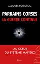 Parrains corses, la guerre continue  - Jacques FOLLOROU
