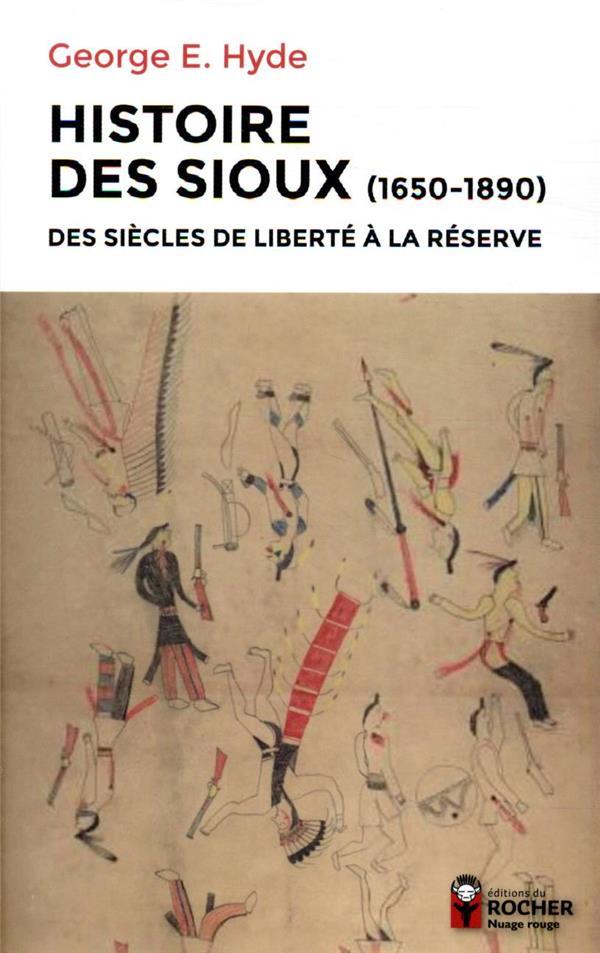 Histoire des Sioux ; des siècles de liberté à la réserve (1650-1890)