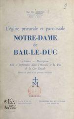 L'Église prieurale et paroissiale Notre-Dame de Bar-le-Duc  - Charles Aimond