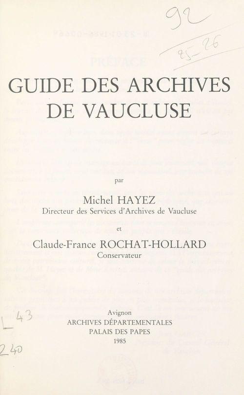 Guide des archives de Vaucluse  - Michel Hayez  - Claude-France Rochat-Hollard
