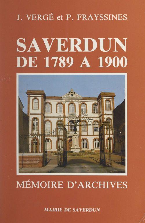 Saverdun de 1789 à 1900  - Jean Vergé  - Pierre Frayssines