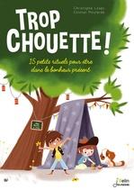 Vente EBooks : Trop chouette ! 15 petits rituels pour être dans le bonheur présent  - Christophe Loupy