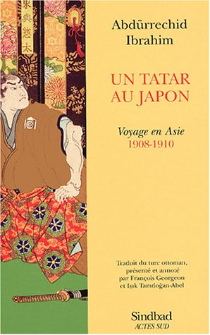 Un Tatar Au Japon ; Voyage En Asie 1908-1910