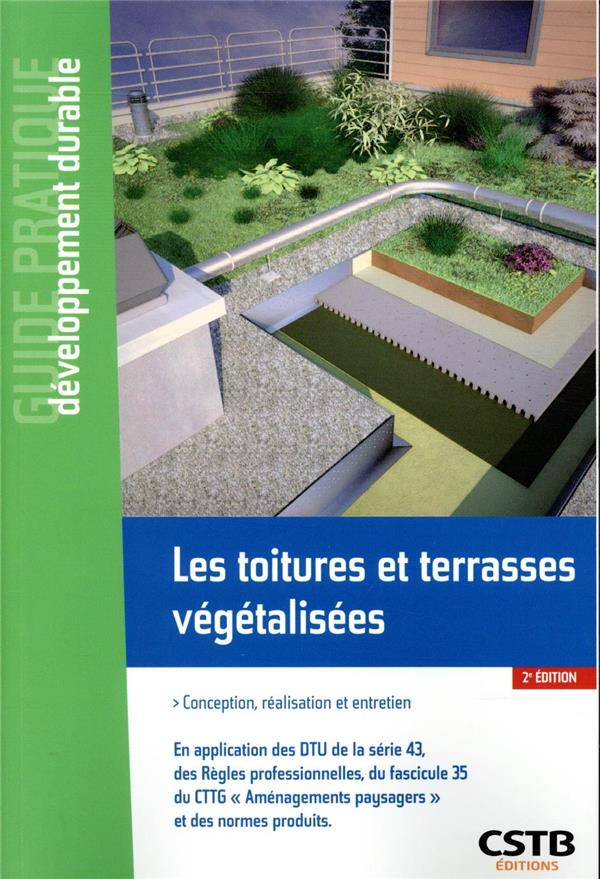 Les Toitures Et Terrasses Vegetalisees ; Conception, Realisation Et Entretien (2e Edition)