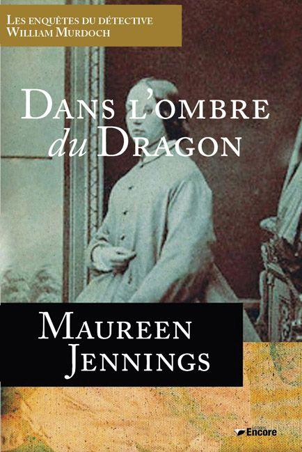 Les enquêtes du détective William Murdoch ; dans l'ombre du dragon