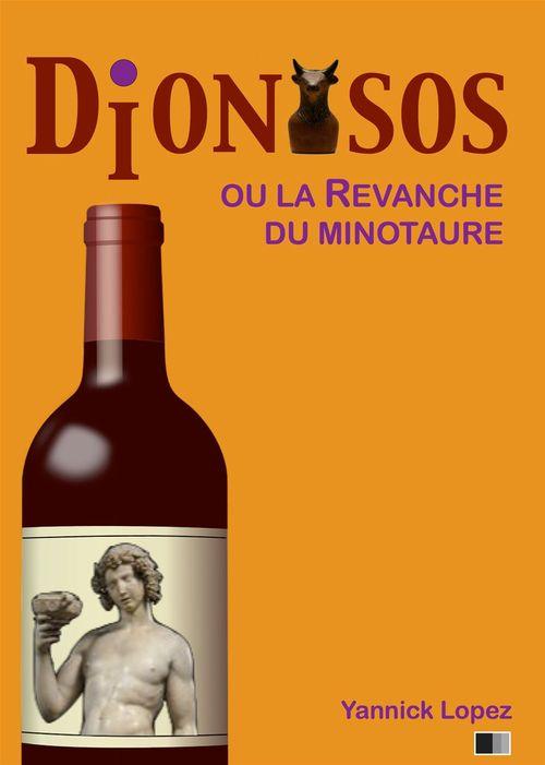 Dionysos ou la revanche du Minotaure  - Yannick Lopez