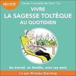 Vente AudioBook : Vivre la sagesse toltèque au quotidien  - Xavier Cornette de Saint Cyr