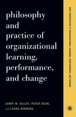 Philosophy And Practice Of Organizational Learning, Performance And Ch  - Jerry W Gilley Peter Dean Laura Bierema - Jerry Gilley Peter Dean Laura Bierema