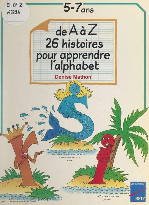 De A à Z : 26 histoires pour apprendre l'alphabet