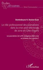 Le rôle professionnel des journalistes dans la crise post-électorale de 2010 en côte d'Ivoire