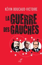 La guerre des gauches  - Kevin Boucaud-Victoire - Kevin Boucaud-victoire