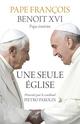 Une seule Eglise  - PAPE FRANÇOIS  - Benoit xvi