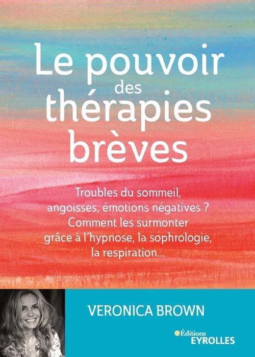 Le pouvoir des thérapies brèves ; troubles du sommeil, angoisses, émotions négatives