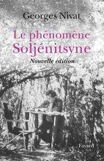 Le Phénomène Soljénitsyne - Nouvelle édition