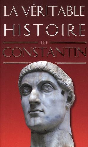 LA VERITABLE HISTOIRE DE ; Constantin