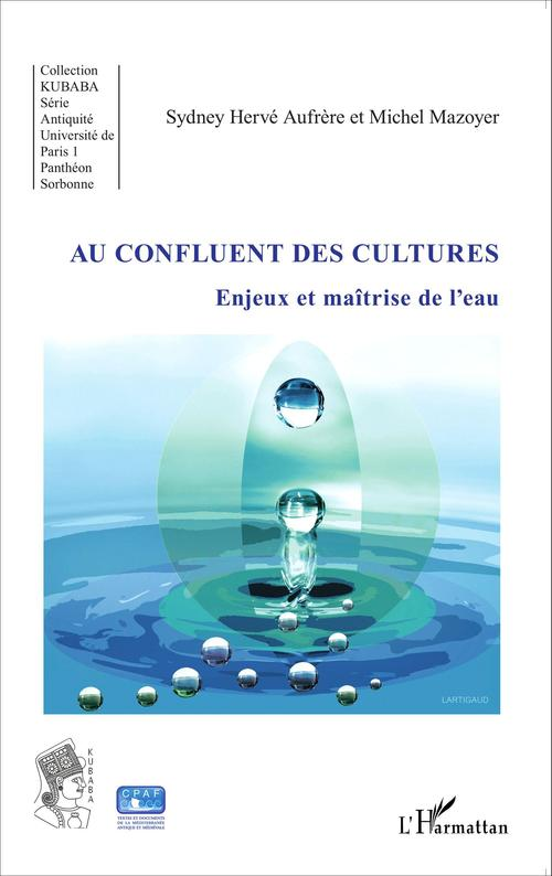 Au confluent des cultures ; enjeux et maîtrise de l'eau