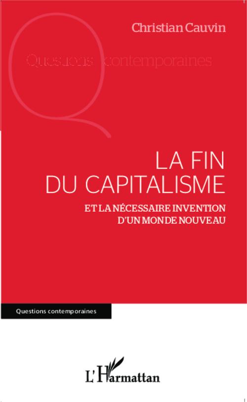 La fin du capitalisme et la nécessaire invention d'un monde nouveau