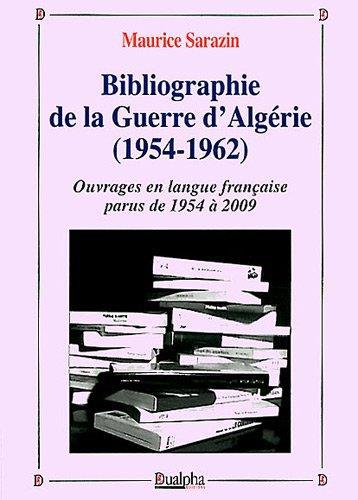 Bibliographie de la guerre d'Algérie (1954-1962) t.1 ; ouvrages en langue française parus de 1954 à 2009