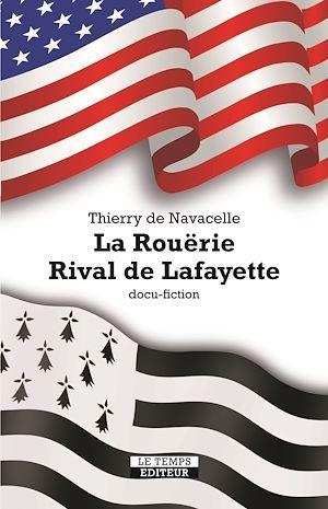 La Rouërie. Rival de Lafayette  - Thierry de Navacelle