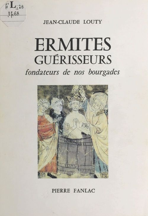 Ermites guérisseurs : fondateurs de nos bourgades  - Jean-Claude Louty