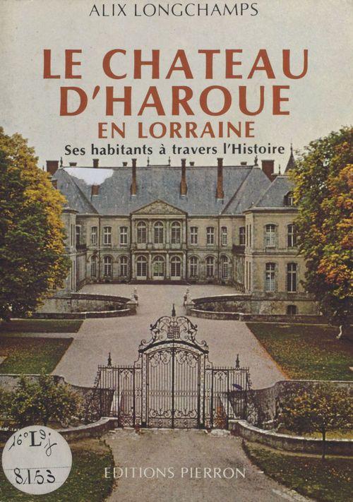 Le Château d'Haroué en Lorraine : Ses habitants à travers l'histoire