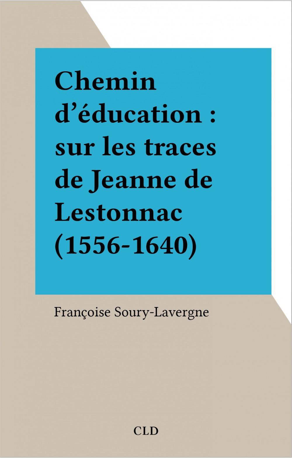 Chemin d'éducation : sur les traces de Jeanne de Lestonnac (1556-1640)