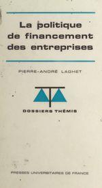 La politique de financement des entreprises  - Pierre-André Laghet