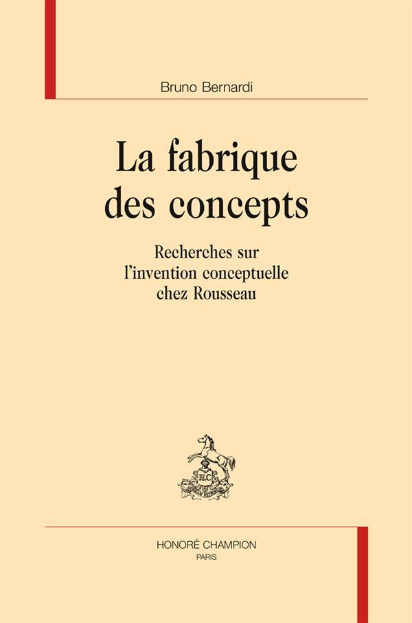 La fabrique des concepts ; recherches sur l'invention conceptuelle chez Rousseau