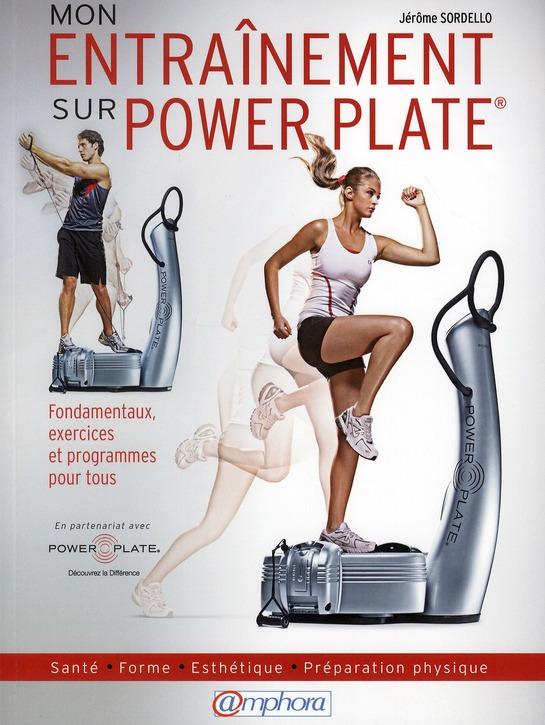 Mon Entrainement Sur Power Plate ; Fondamentaux, Exercices Et Programmes Pour Tous