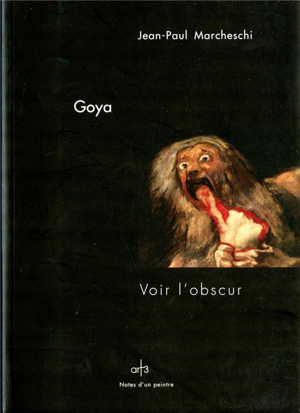Goya ; voir l'obscur