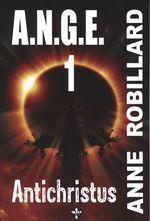 Vente Livre Numérique : A.N.G.E. 01 : Antichristus  - Anne Robillard