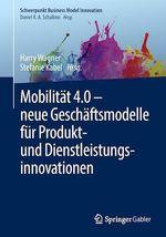 Mobilität 4.0 - neue Geschäftsmodelle für Produkt- und Dienstleistungsinnovationen  - Harry Wagner - Stefanie Kabel