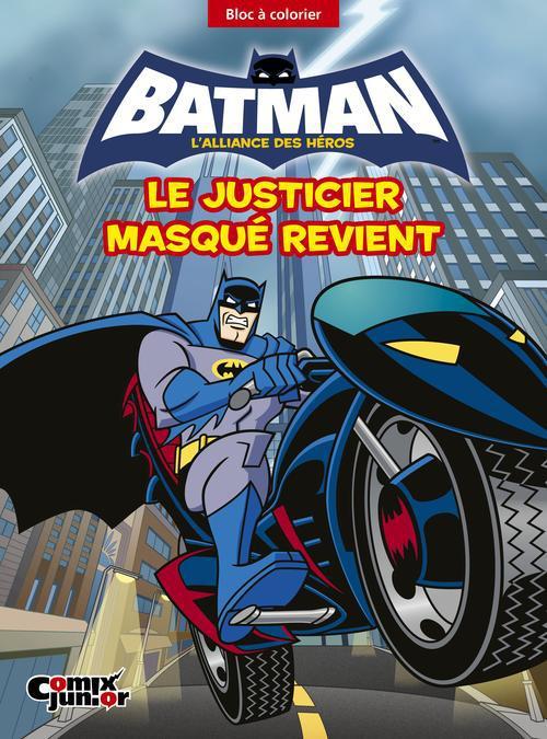 Batman - l'alliance des héros ; le justicier masqué revient