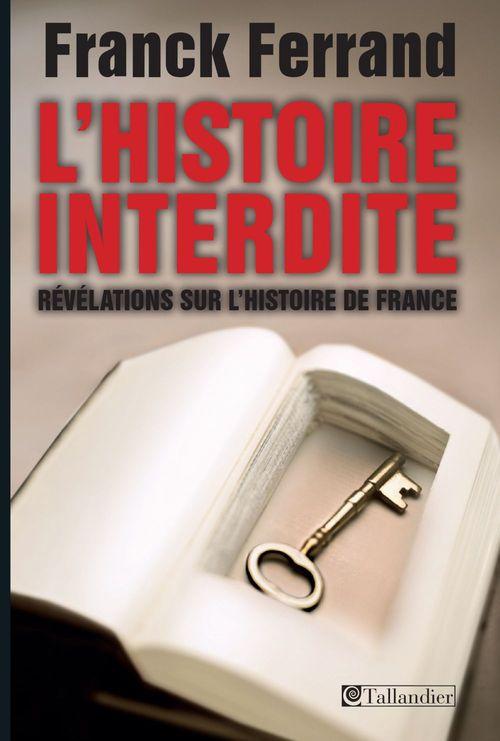 L'histoire interdite ; révélations sur l'histoire de France