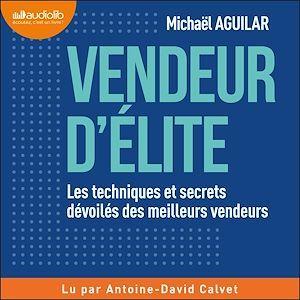 Vente AudioBook : Vendeur d'élite  - Michaël Aguilar