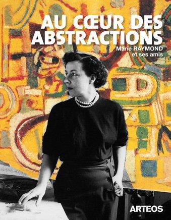 Au coeur des abstractions, Marie raymond et ses amis