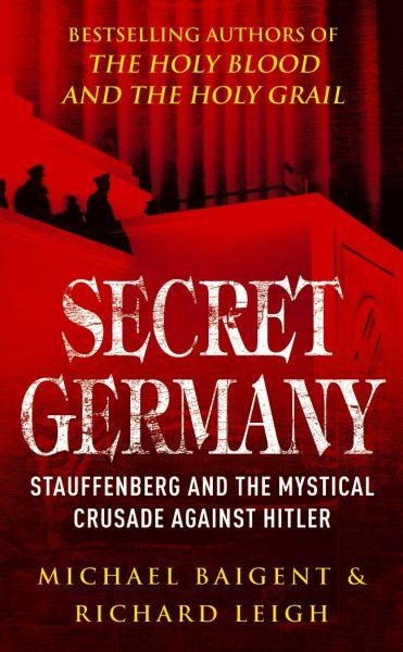 SECRET GERMANY - STAUFFENBERG AND THE MYSTICAL CRUSADE AGAINST HITLER
