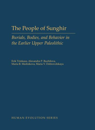 The People of Sunghir: Burials, Bodies, and Behavior in the Earlier Up
