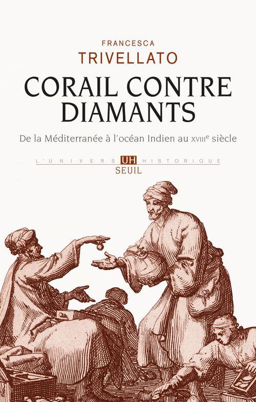 Corail contre diamants ; de la Méditerranée à l'océan Indien au XVIIIe siècle